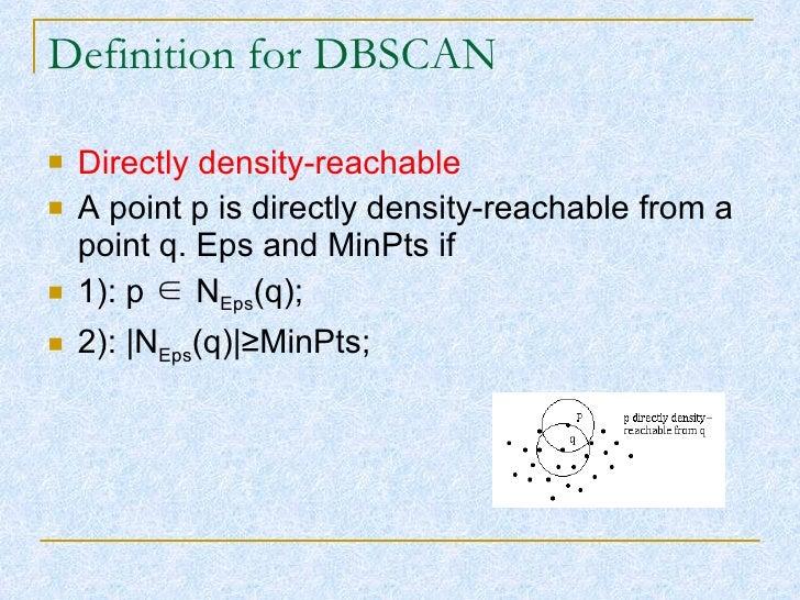 Definition for DBSCAN <ul><li>Directly density-reachable </li></ul><ul><li>A point p is directly density-reachable from a ...