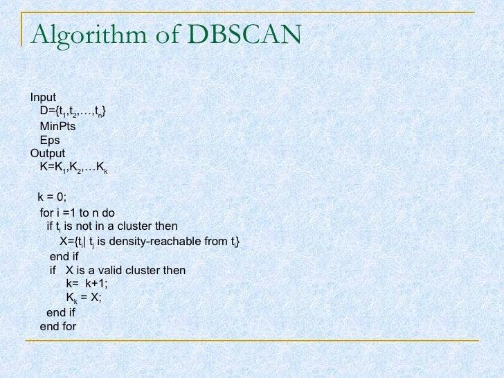 Algorithm of DBSCAN <ul><li>Input  </li></ul><ul><li>D={t 1 ,t 2 ,…,t n } </li></ul><ul><li>MinPts </li></ul><ul><li>Eps <...