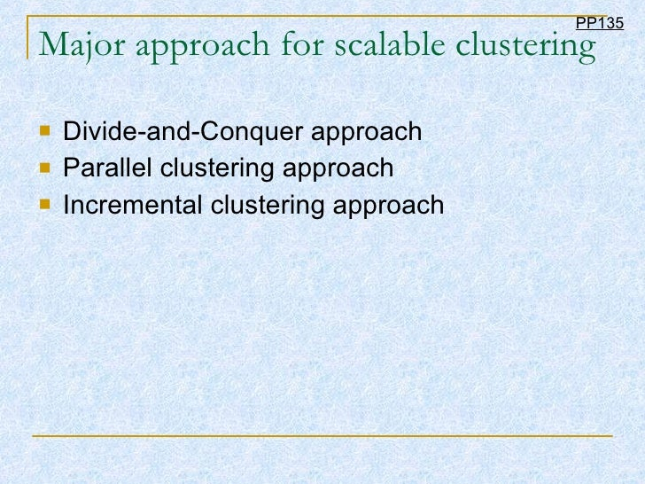 Major approach for scalable clustering <ul><li>Divide-and-Conquer approach </li></ul><ul><li>Parallel clustering approach ...