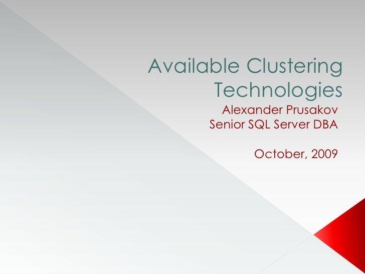 Available Clustering Technologies<br />Alexander Prusakov<br />Senior SQL Server DBA<br />June, 2010<br />