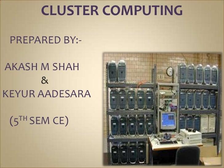 CLUSTER COMPUTING PREPARED BY:-AKASH M SHAH      &KEYUR AADESARA (5TH SEM CE)