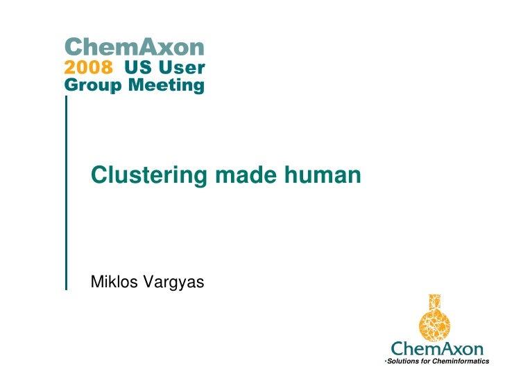 Clustering made humanMiklos Vargyas                        •Solutions for Cheminformatics