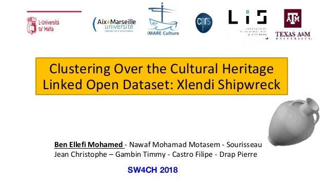 Clustering Over the Cultural Heritage Linked Open Dataset: Xlendi Shipwreck Ben Ellefi Mohamed - Nawaf Mohamad Motasem - S...