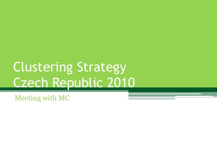 Clustering StrategyCzech Republic 2010Meeting with MC