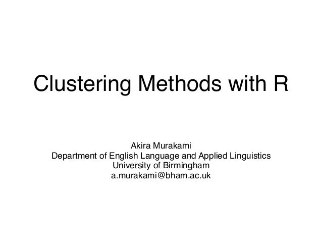 Clustering Methods with R Akira Murakami Department of English Language and Applied Linguistics University of Birmingham a...