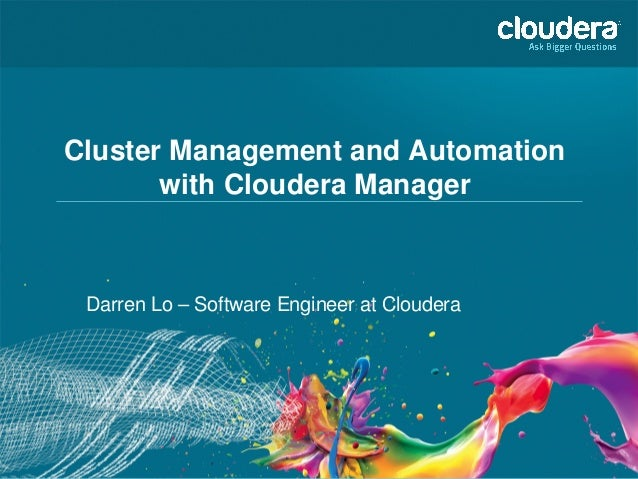 Cluster Management and Automation with Cloudera Manager Darren Lo – Software Engineer at Cloudera