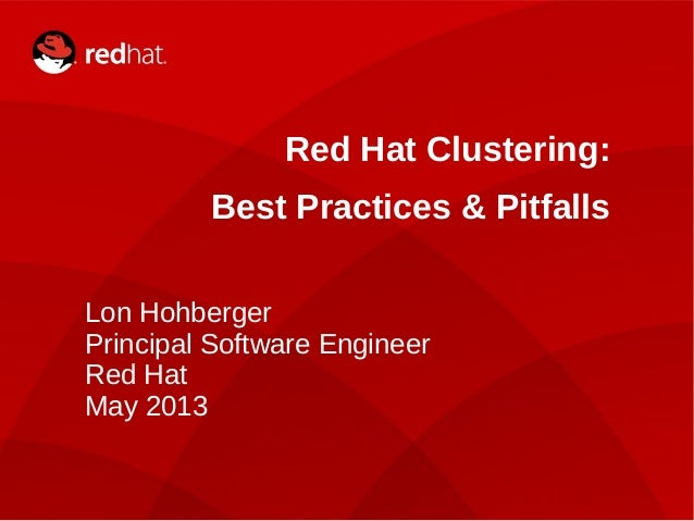 1 Red Hat Clustering: Best Practices & Pitfalls Lon Hohberger Principal Software Engineer Red Hat May 2013