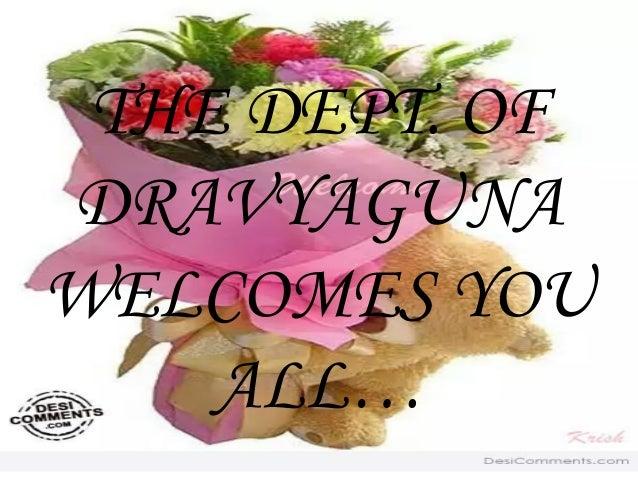 THE DEPT. OF DRAVYAGUNA WELCOMES YOU ALL…