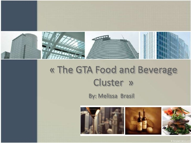 « The GTA Food and Beverage          Cluster »         By: Melissa Brasil