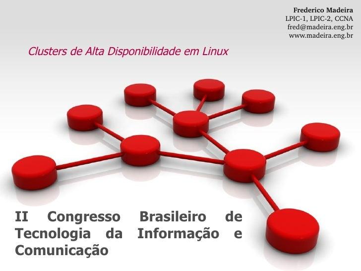 II Congresso Brasileiro de Tecnologia da Informação e Comunicação Clusters de Alta Disponibilidade em Linux Frederico Made...