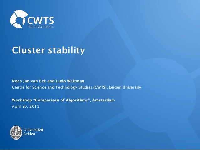 Cluster stability Nees Jan van Eck and Ludo Waltman Centre for Science and Technology Studies (CWTS), Leiden University Wo...