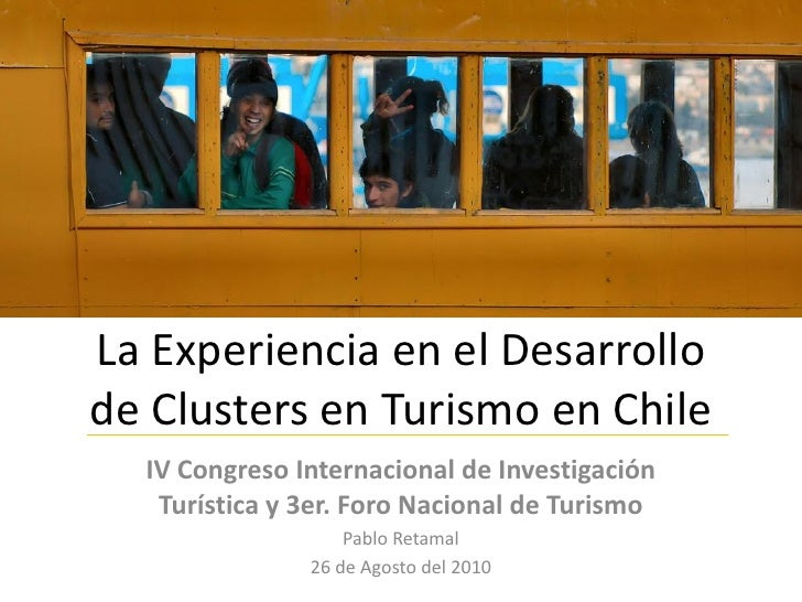 La Experiencia en el Desarrollo de Clusters en Turismo en Chile   IV Congreso Internacional de Investigación    Turística ...