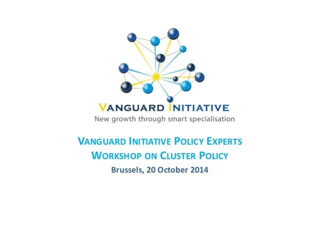 VANGUARD INITIATIVE POLICY EXPERTS  WORKSHOP ON CLUSTER POLICY  Brussels, 20 October 2014