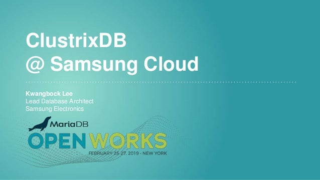 ClustrixDB @ Samsung Cloud Kwangbock Lee Lead Database Architect Samsung Electronics