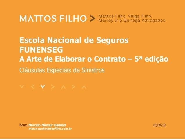 Escola Nacional de Seguros FUNENSEG A Arte de Elaborar o Contrato – 5ª edição Cláusulas Especiais de Sinistros Nome Marcel...