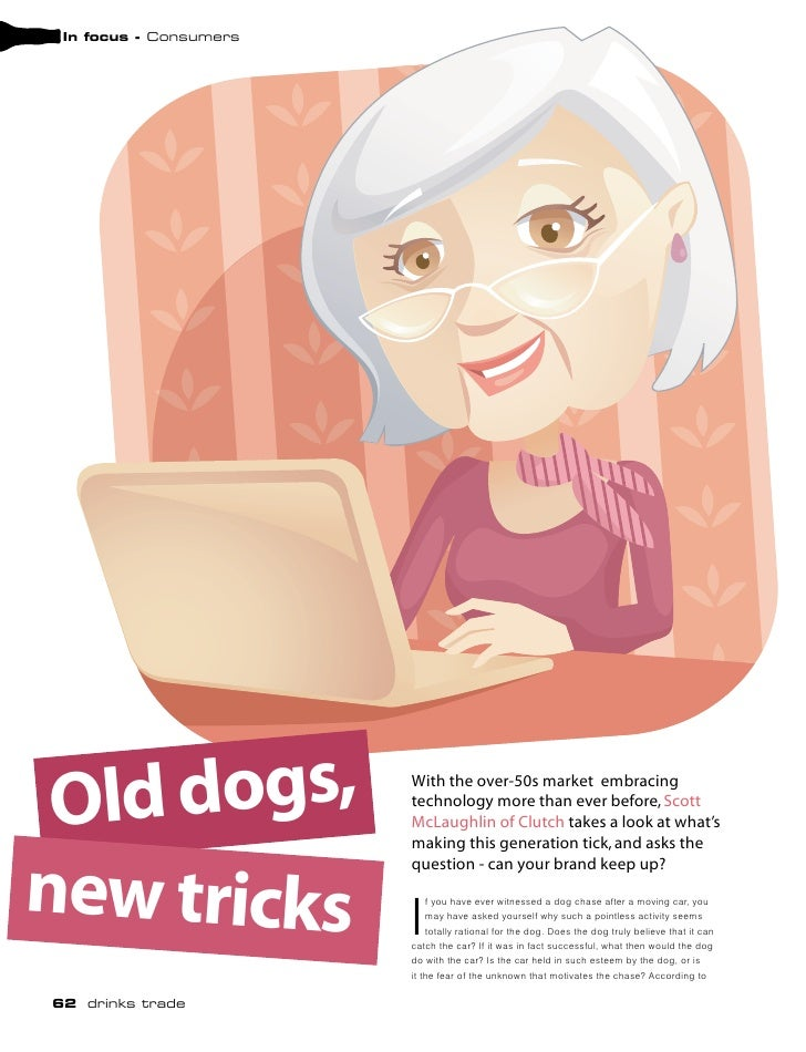 In focus - Consumers      Old dogs,              With the over-50s market embracing                         technology mor...