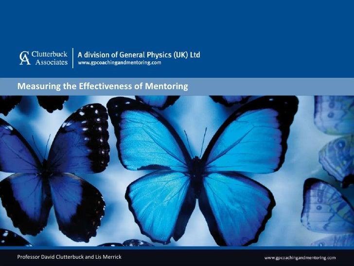 Measuring the Effectiveness of Mentoring Professor David Clutterbuck and Lis Merrick