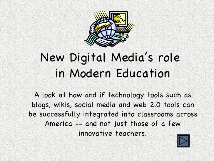 New Digital Media's role  in Modern Education <ul><li>A look at how and if technology tools such as blogs, wikis, social m...
