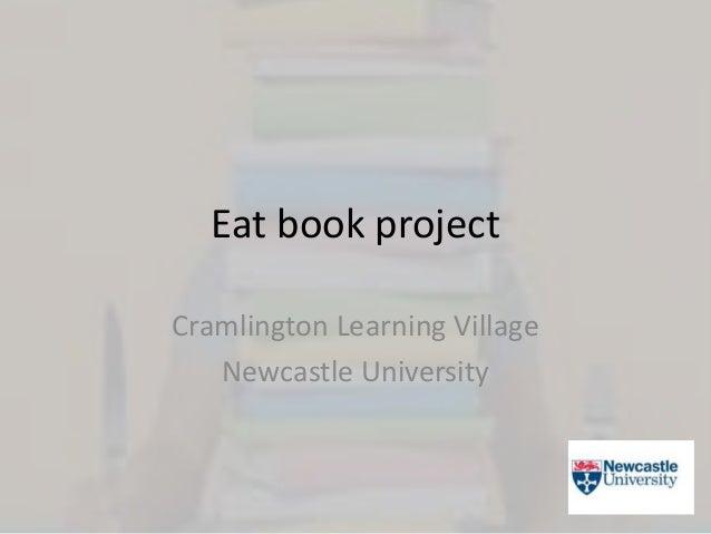 Eat book project Cramlington Learning Village Newcastle University