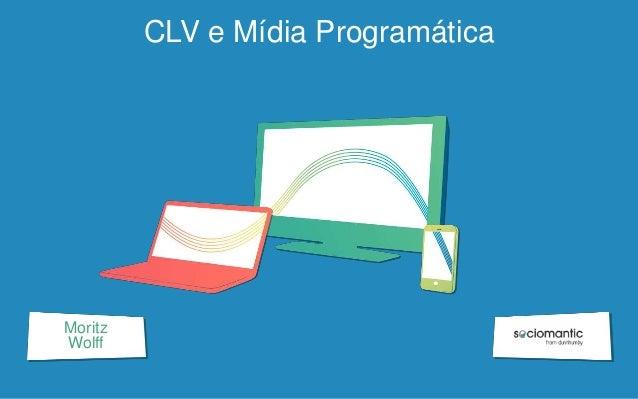 CLV e Mídia Programática Moritz Wolff