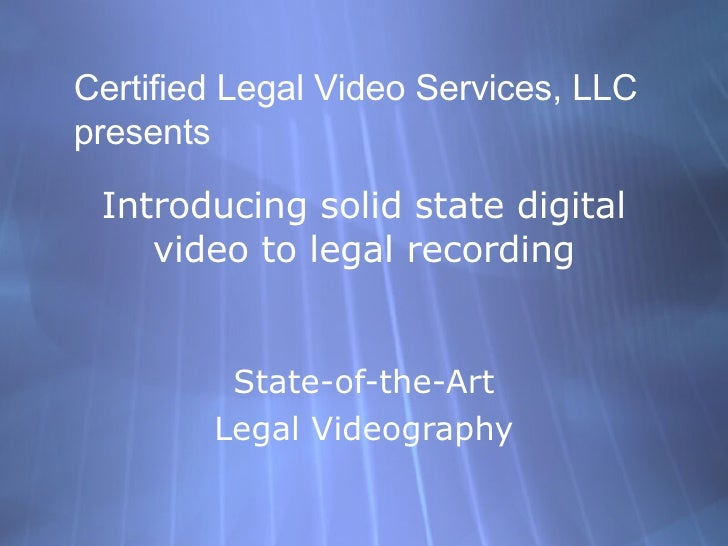 Introducing solid state digital video to legal recording State-of-the-Art Legal Videography Certified Legal Video Services...