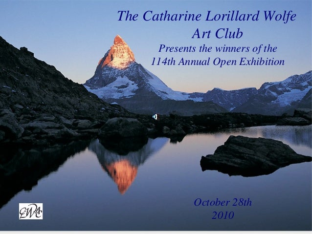 October 28th 2010 The Catharine Lorillard Wolfe Art Club Presents the winners of the 114th Annual Open Exhibition