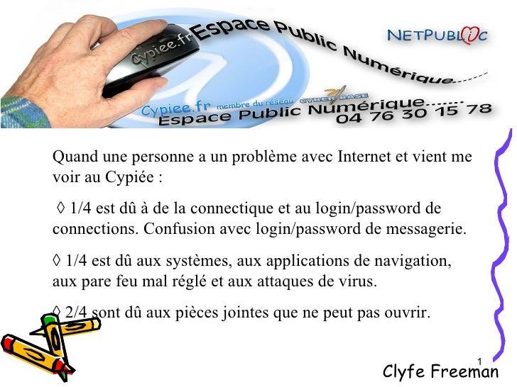 Clyfe Freeman Quand une personne a un problème avec Internet et vient me voir au Cypiée : ◊  1/4 est dû à de la connectiqu...