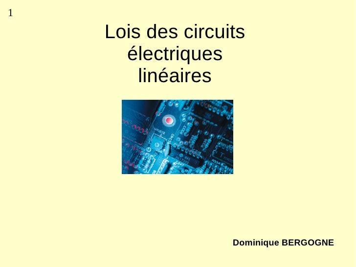 1      Lois des circuits       électriques         linéaires                        Dominique BERGOGNE
