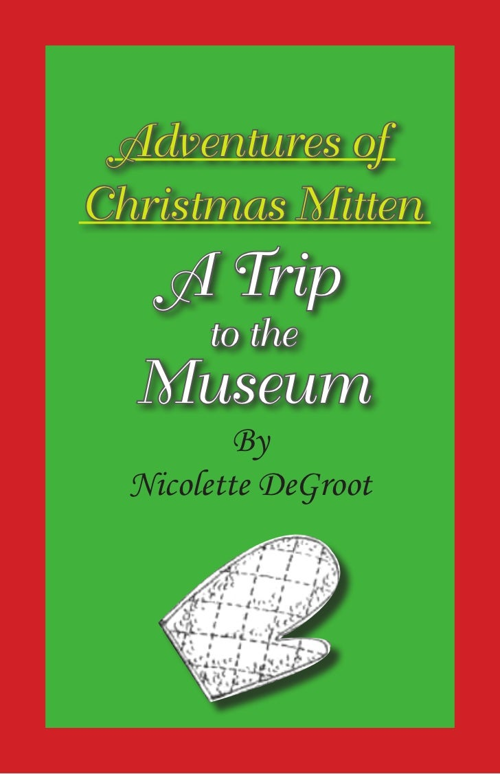 Adventures ofChristmas Mitten    A Trip       to the  Museum          By  Nicolette DeGroot