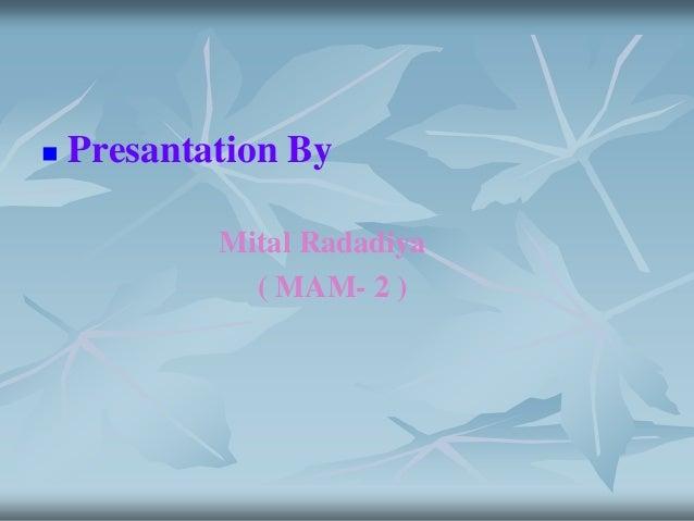   Presantation By Mital Radadiya ( MAM- 2 )
