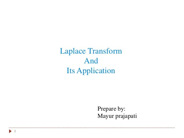 1 Laplace Transform And Its Application Prepare by: Mayur prajapati