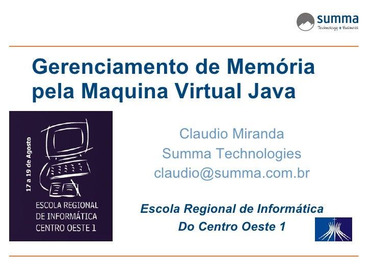 Gerenciamento de Memória pela Maquina Virtual Java                Claudio Miranda             Summa Technologies          ...