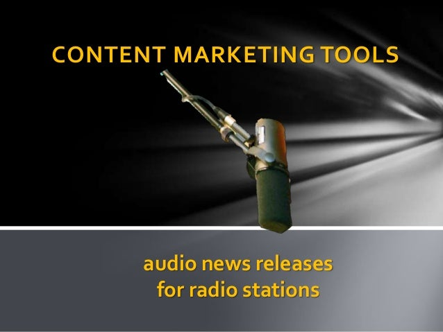 CONTENT MARKETING TOOLS  audio news releases for radio stations