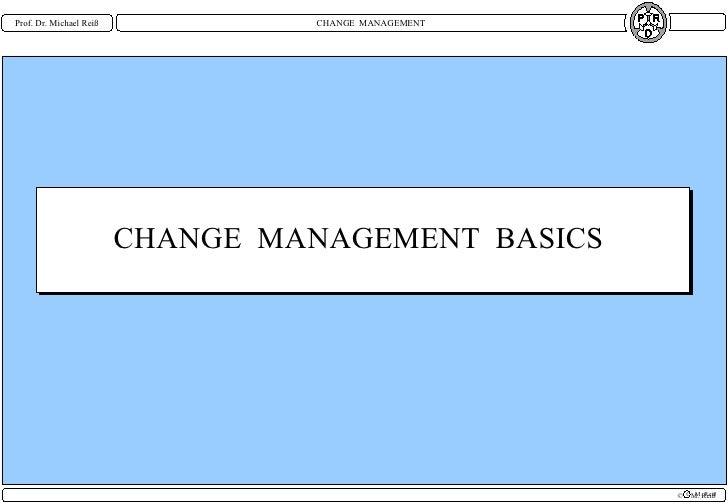 CHANGE  MANAGEMENT  BASICS M. Reiß C CHANGE  MANAGEMENT Prof. Dr. Michael Reiß