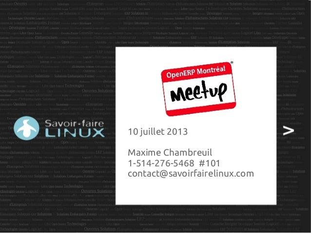 10 juillet 2013 Maxime Chambreuil 1-514-276-5468 #101 contact@savoirfairelinux.com