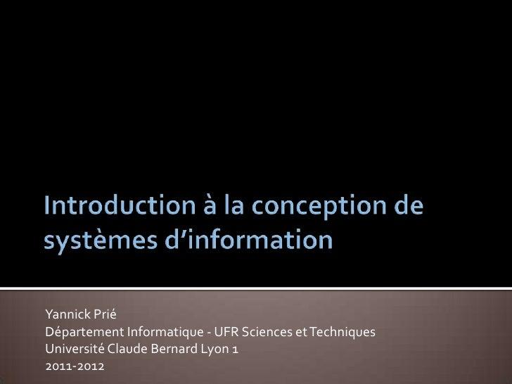 Introduction à la conception de systèmes d'information<br />Yannick Prié<br />Département Informatique - UFR Sciences et T...