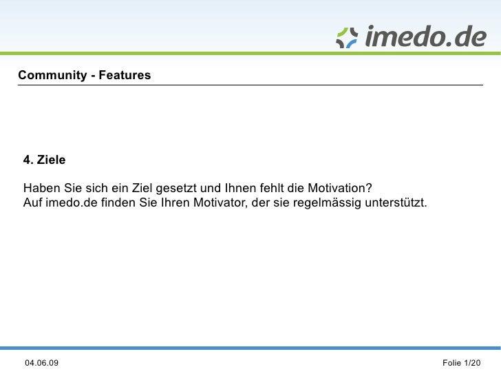 Community - Features     4. Ziele  Haben Sie sich ein Ziel gesetzt und Ihnen fehlt die Motivation? Auf imedo.de finden Sie...