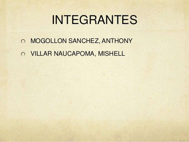 INTEGRANTES  MOGOLLON SANCHEZ, ANTHONY  VILLAR NAUCAPOMA, MISHELL