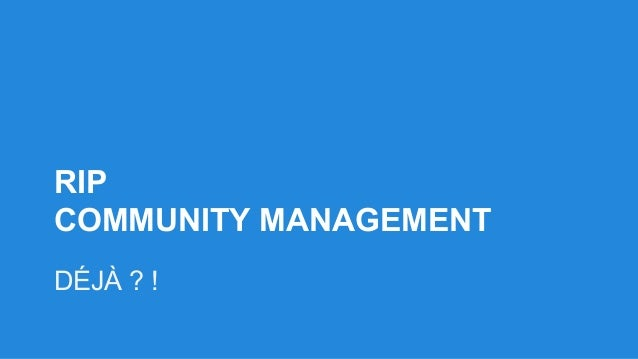 RIP COMMUNITY MANAGEMENT DÉJÀ ? !
