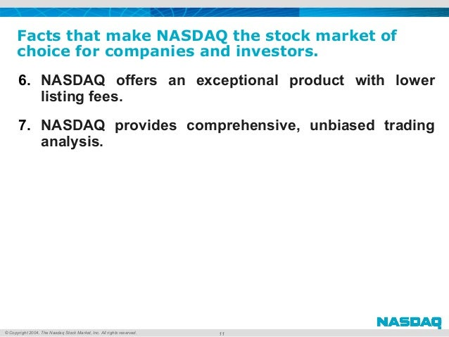 © Copyright 2004, The Nasdaq Stock Market, Inc. All rights reserved. Facts that make NASDAQ the stock market of choice for...