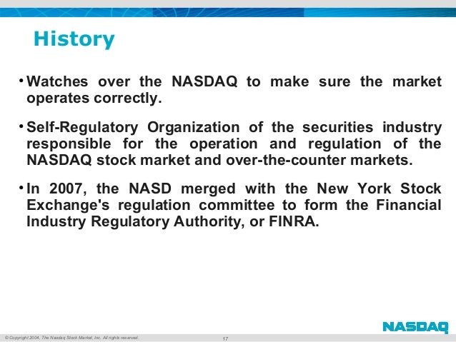 © Copyright 2004, The Nasdaq Stock Market, Inc. All rights reserved. History • Watches over the NASDAQ to make sure the ma...