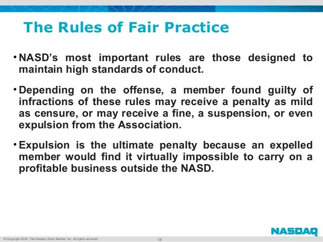 © Copyright 2004, The Nasdaq Stock Market, Inc. All rights reserved. The Rules of Fair Practice • NASD's most important ru...