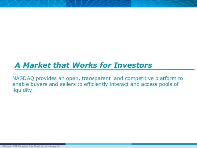 © Copyright 2004, The Nasdaq Stock Market, Inc. All rights reserved. A Market that Works for Investors NASDAQ provides an ...