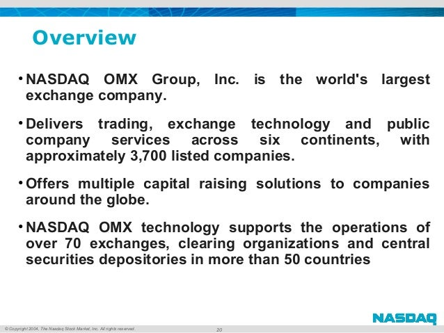 © Copyright 2004, The Nasdaq Stock Market, Inc. All rights reserved. Overview • NASDAQ OMX Group, Inc. is the world's larg...