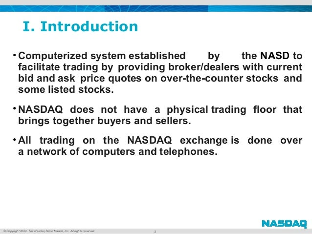 © Copyright 2004, The Nasdaq Stock Market, Inc. All rights reserved. I. Introduction • Computerizedsystemestablished by...