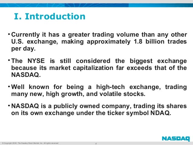 © Copyright 2004, The Nasdaq Stock Market, Inc. All rights reserved. I. Introduction • Currentlyithasagreatertrading...