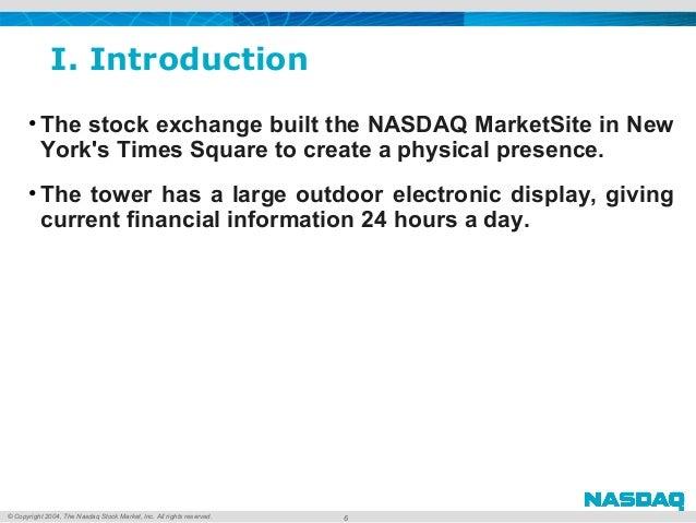 © Copyright 2004, The Nasdaq Stock Market, Inc. All rights reserved. I. Introduction • ThestockexchangebuilttheNASDAQ...