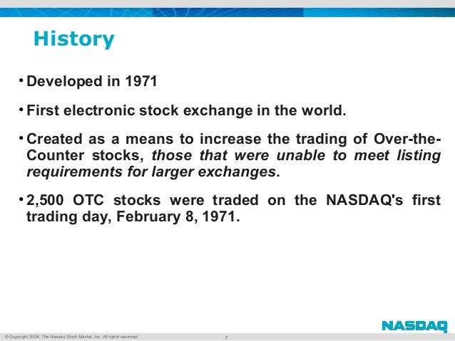© Copyright 2004, The Nasdaq Stock Market, Inc. All rights reserved. History • Developed in 1971 • First electronic stock ...