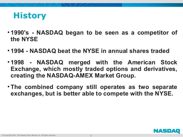 © Copyright 2004, The Nasdaq Stock Market, Inc. All rights reserved. History • 1990's - NASDAQ began to be seen as a compe...