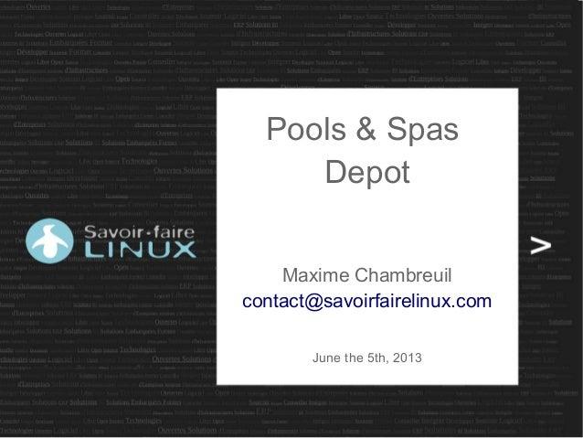Pools & SpasDepotMaxime Chambreuilcontact@savoirfairelinux.comJune the 5th, 2013